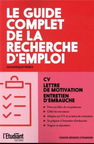 Le guide complet de la recherche d'emploi : CV, lettre de motivation, entretien d'embauche |