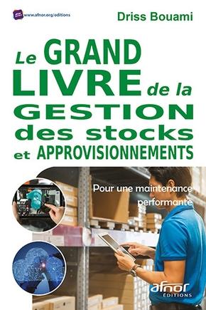 Le grand livre de la gestion des stocks et approvisionnements : pour une maintenance performante |