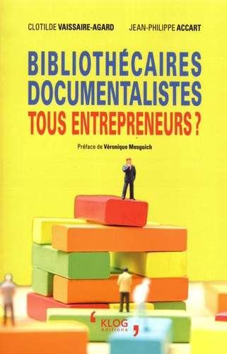 Bibliothécaires, documentalistes, tous entrepreneurs ? | Accart, Jean-Philippe (1958-) - Auteur