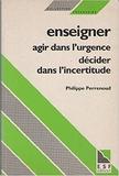 Enseigner : agir dans l'urgence, décider dans l'incertitude : savoirs et compétences dans un métier complexe | Perrenoud, Philippe (1944-) - Auteur