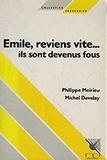 Emile, reviens vite... ils sont devenus fous | Meirieu, Philippe (1949-....)