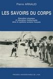 Les savoirs du corps : éducation physique et éducation intellectuelle dans le système scolaire français | Arnaud, Pierre (1942-) - professeur d'éducation physique