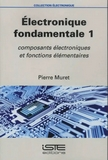 Électronique fondamentale. 1, Composants électroniques et fonctions élémentaires  