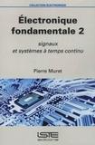 Électronique fondamentale. 2, Signaux et systèmes à temps continu  