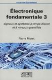 Électronique fondamentale. 3, Signaux et systèmes à temps discret et à niveaux quantifiés  
