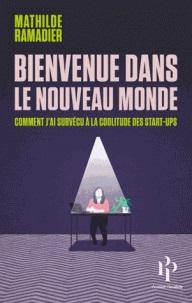Bienvenue dans le nouveau monde : comment j'ai survécu à la coolitude des startups | Ramadier, Mathilde (1987-....)