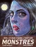 Moi, ce que j'aime, c'est les monstres. Livre premier | Ferris, Emil (1962-) - ill.